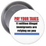 Pay your taxes. 11 millon illegals rely on you. button