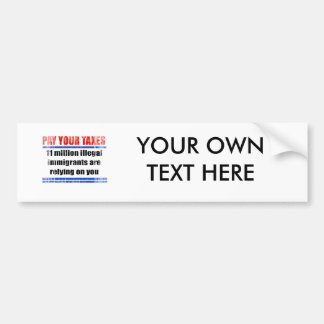 Pay your taxes. 11 millon illegals rely on you. Fa Car Bumper Sticker