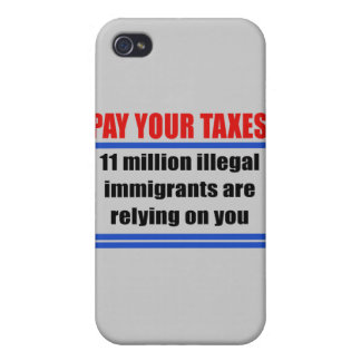 Pay your taxes. 11 millon illegals rely on you. cases for iPhone 4