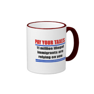Pay your taxes. 11 millon illegals rely on you. mug