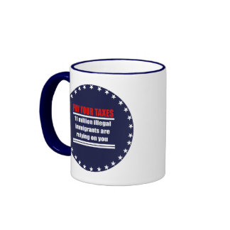 Pay your taxes, Illegals are relying on you Ringer Coffee Mug