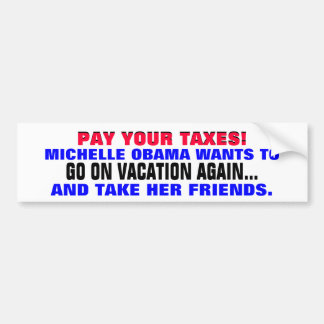 PAY YOUR TAXES so Michelle can GO ON VACATION! Bumper Sticker