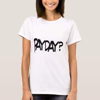 Payday? T-Shirt