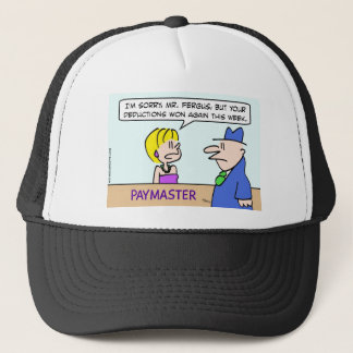 Paymaster says deduction won this week. trucker hat