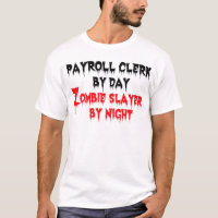 Payroll Clerk by Day Zombie Slayer by Night T-Shirt