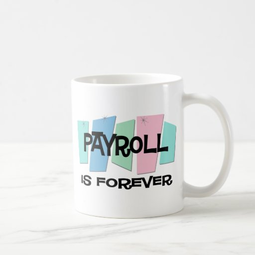 Payroll Is Forever Coffee Mugs