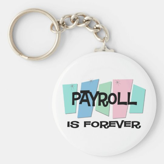 Payroll Is Forever Keychain