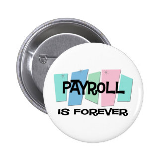 Payroll Is Forever Pinback Button