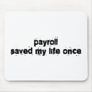 Payroll Saved My Life Once Mouse Pad