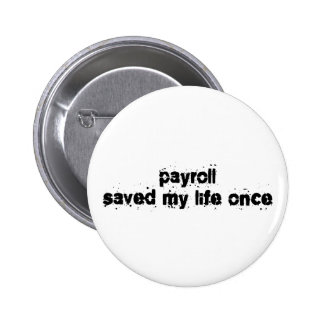 Payroll Saved My Life Once Pinback Button