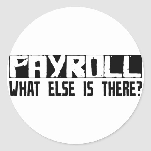 Payroll What Else Is There? Classic Round Sticker
