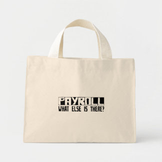 Payroll What Else Is There? Mini Tote Bag