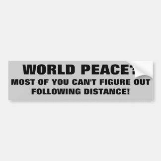 ¿Paz de mundo o distancia de siguiente? Pegatina De Parachoque