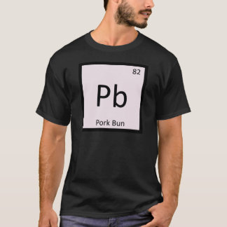 Pb - Pork Bun Chinese Chemistry Periodic Table T-Shirt