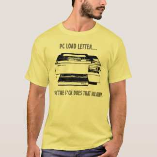 PC LOAD LETTER!? T-Shirt