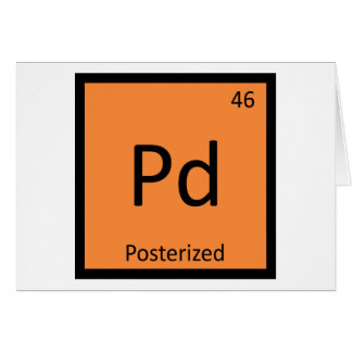 Pd - Posterized Meme Chemistry Periodic Table Card