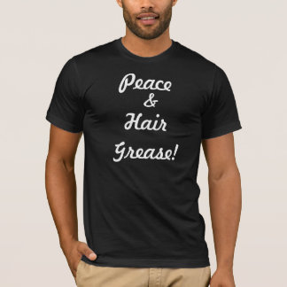 Peace and Hair Grease! T-Shirt