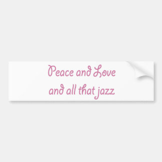 Peace and Love and All that Jazz Bumper Sticker