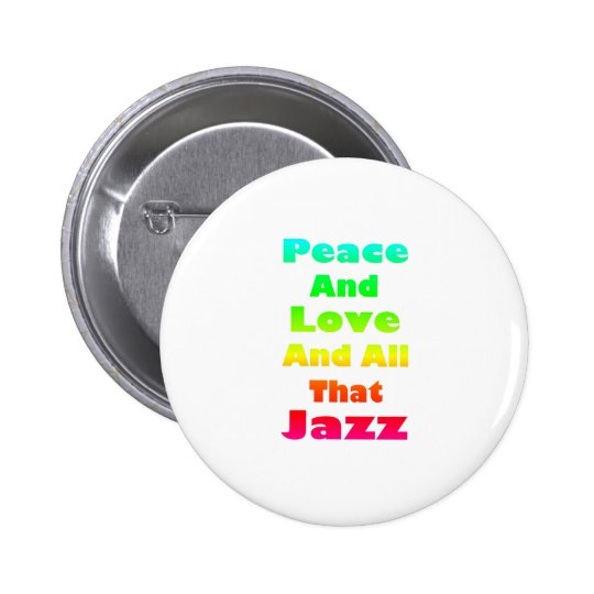 Peace and Love and All that Jazz Button