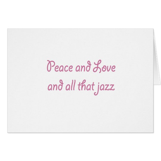 Peace and Love and All that Jazz Card
