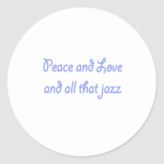 Peace and Love and all That Jazz Classic Round Sticker