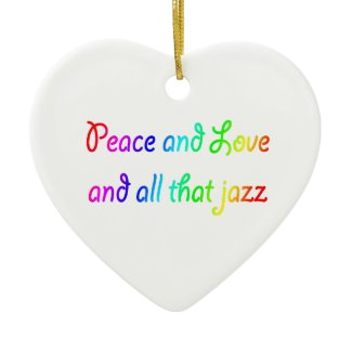 Peace and Love and all that jazz Heart Ornament ornament
