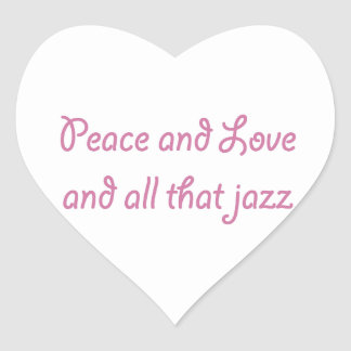 Peace and Love and All that Jazz Heart Sticker