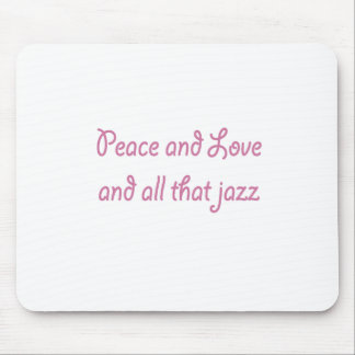 Peace and Love and All that Jazz Mouse Pad