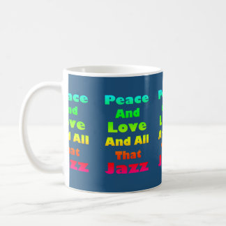 Peace and Love and All That Jazz on Blue Classic White Coffee Mug