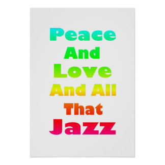 Peace and Love and All that Jazz  Print