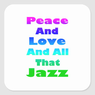 Peace and Love and All that Jazz Square Sticker