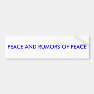 PEACE AND RUMORS OF PEACE CAR BUMPER STICKER