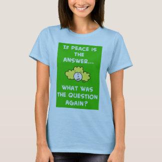 peace answer question again T-Shirt