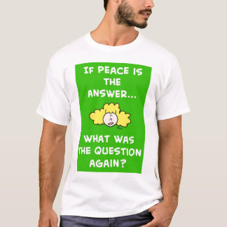 peace answer question again T-Shirt
