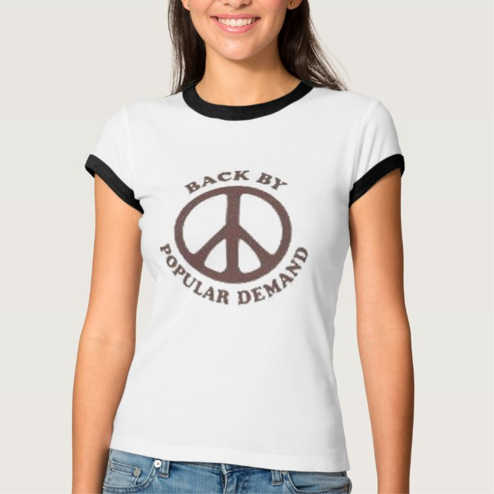 Peace back by popular demand t shirt zazzle for T shirt on demand