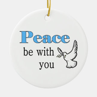 Peace dove, Peace be with you Ceramic Ornament