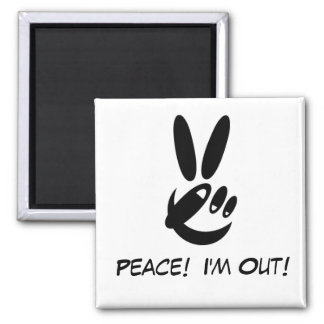 Peace!  I'm Out! 2 Inch Square Magnet