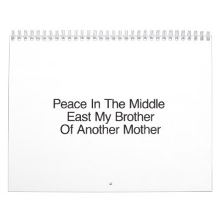Peace In The Middle East My Brother Calendar
