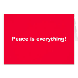 Peace is everything! card