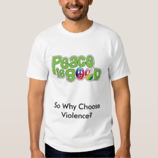 Peace is good t-shirt
