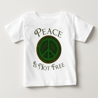 Peace Is Not Free Infant T-shirt