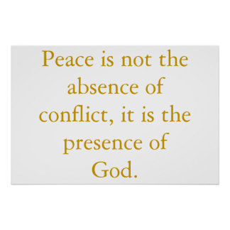 Peace is not the absence of conflict... poster
