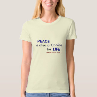PEACE is pro-LIFE, OBAMA+BIDEN 2008 T-Shirt