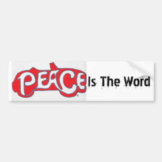 Peace Is The Word Car Bumper Sticker