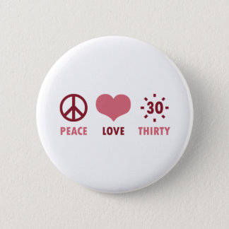 Peace Love 30th Birthday Gifts Button