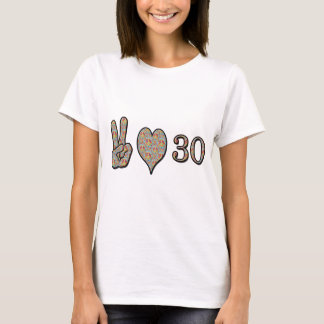 Peace Love and 30 T-Shirt