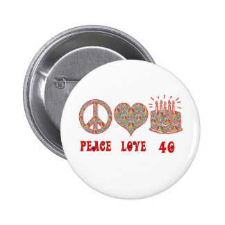 Peace Love and 40 Button