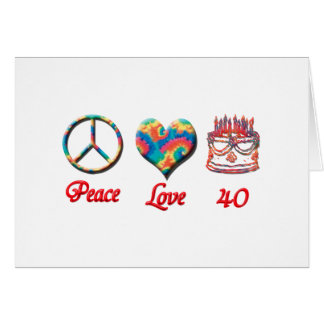 Peace Love and 40 years old Card