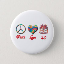 Peace Love and 40 years old Pinback Button