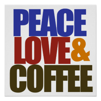 Peace love and coffee poster